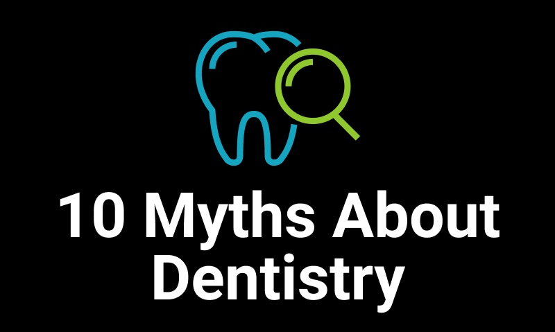 10 Myths About Dentistry